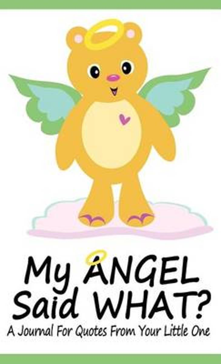 My Angel Said What? A Journal For Quotes From Your Little One