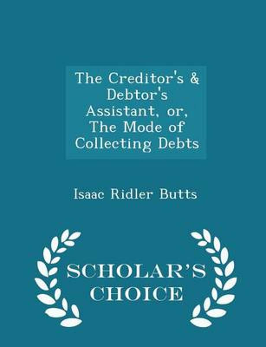 The Creditor's & Debtor's Assistant, Or, the Mode of Collecting Debts - Scholar's Choice Edition