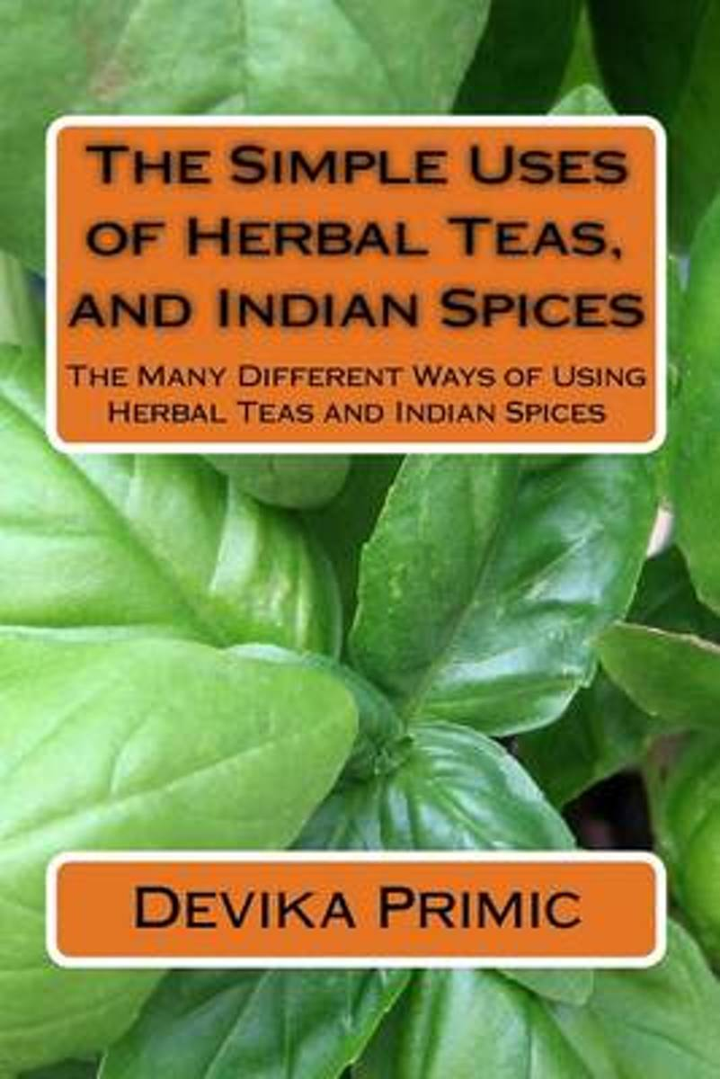 The Simple Uses of Herbal Teas, and Indian Spices
