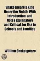 Shakespeare's King Henry The Eighth; With Introduction, And Notes Explanatory And Critical. For Use In Schools And Families