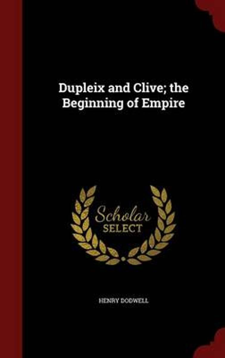 Dupleix and Clive; The Beginning of Empire