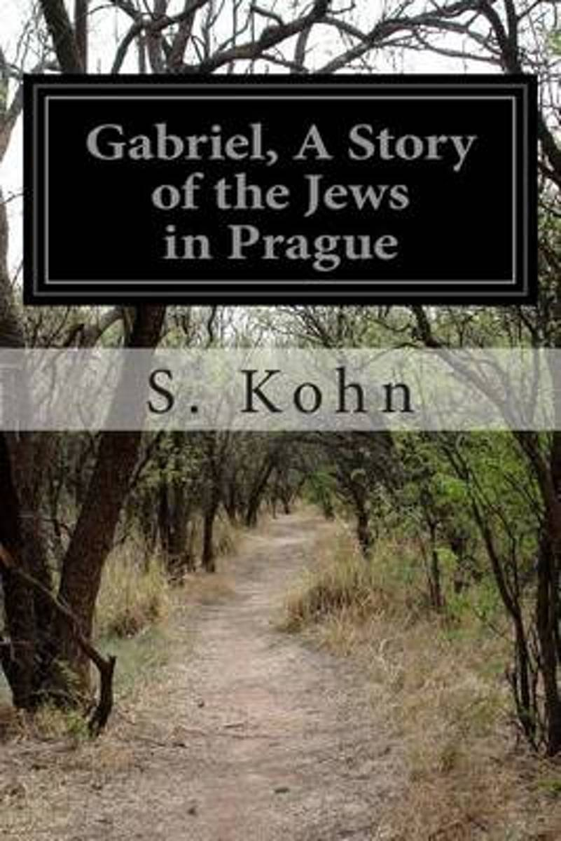 Gabriel, a Story of the Jews in Prague