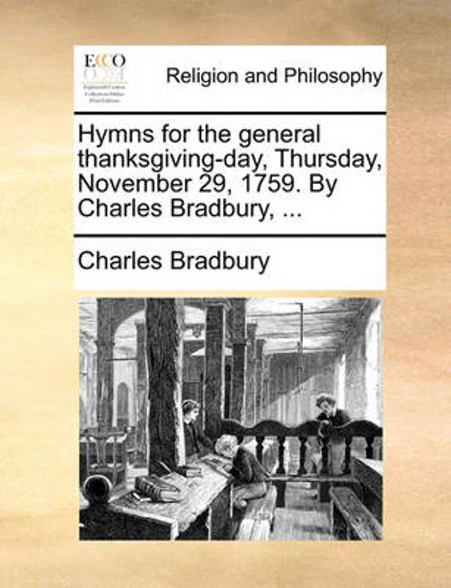Hymns for the General Thanksgiving-Day, Thursday, November 29, 1759. by Charles Bradbury, ...