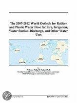 The 2007-2012 World Outlook for Rubber and Plastic Water Hose for Fire, Irrigation, Water Suction-Discharge, and Other Water Uses