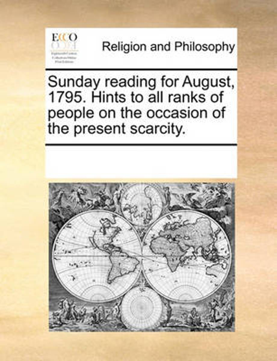 Sunday Reading for August, 1795. Hints to All Ranks of People on the Occasion of the Present Scarcity