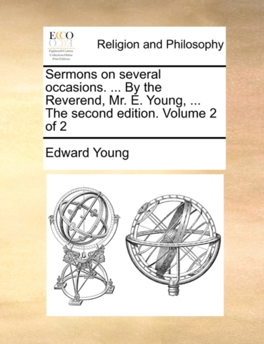 Sermons on Several Occasions. ... by the Reverend, Mr. E. Young, ... the Second Edition. Volume 2 of 2