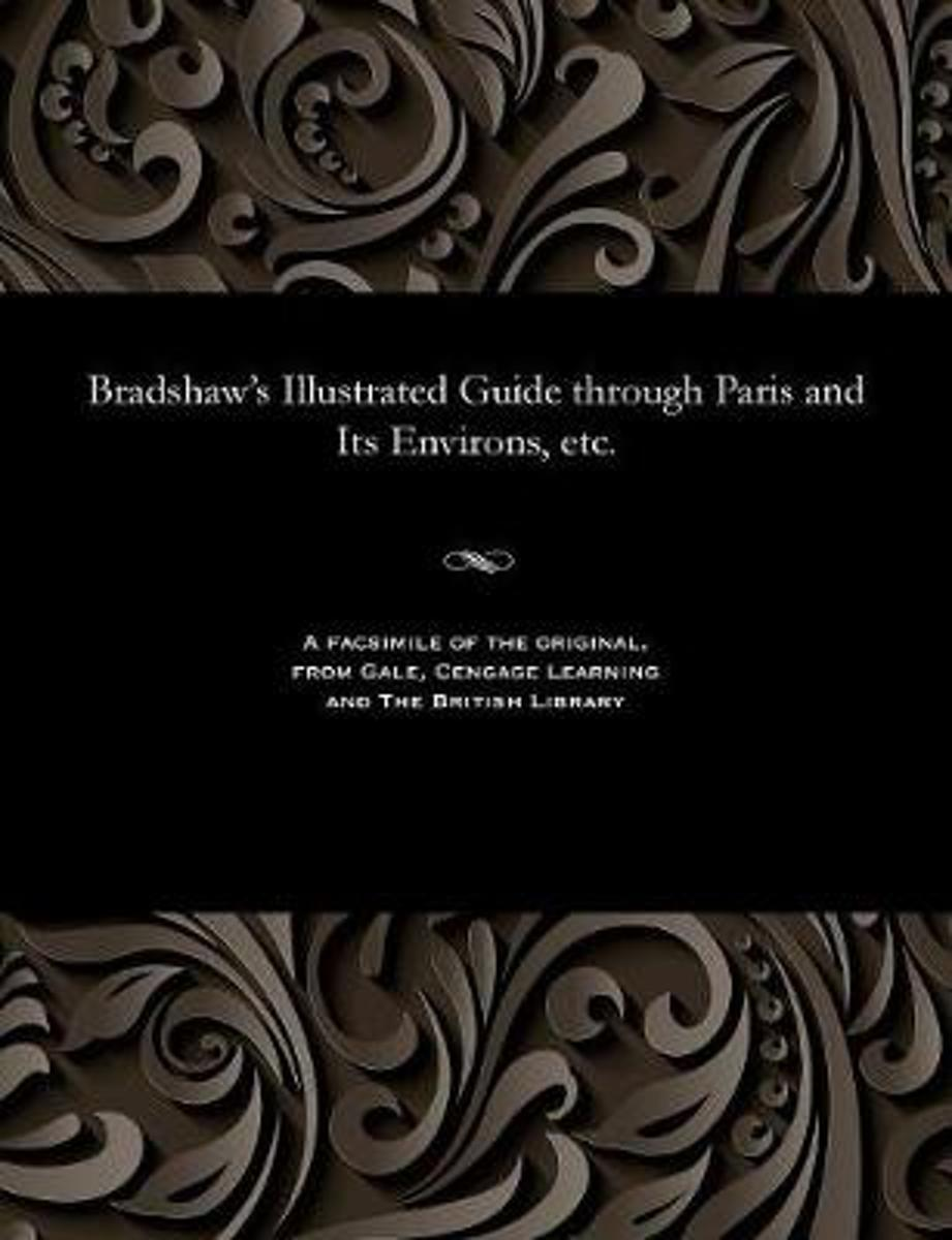 Bradshaw's Illustrated Guide Through Paris and Its Environs, Etc.