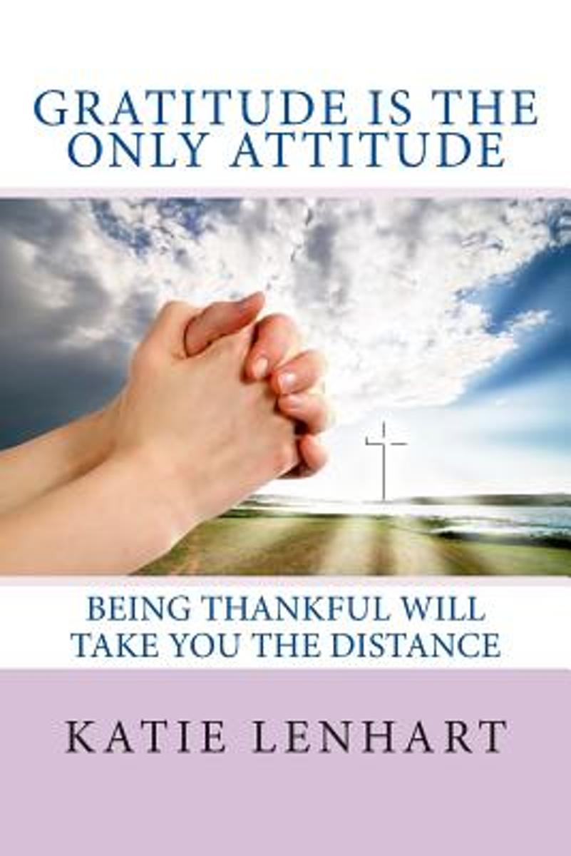 Gratitude Is the Only Attitude