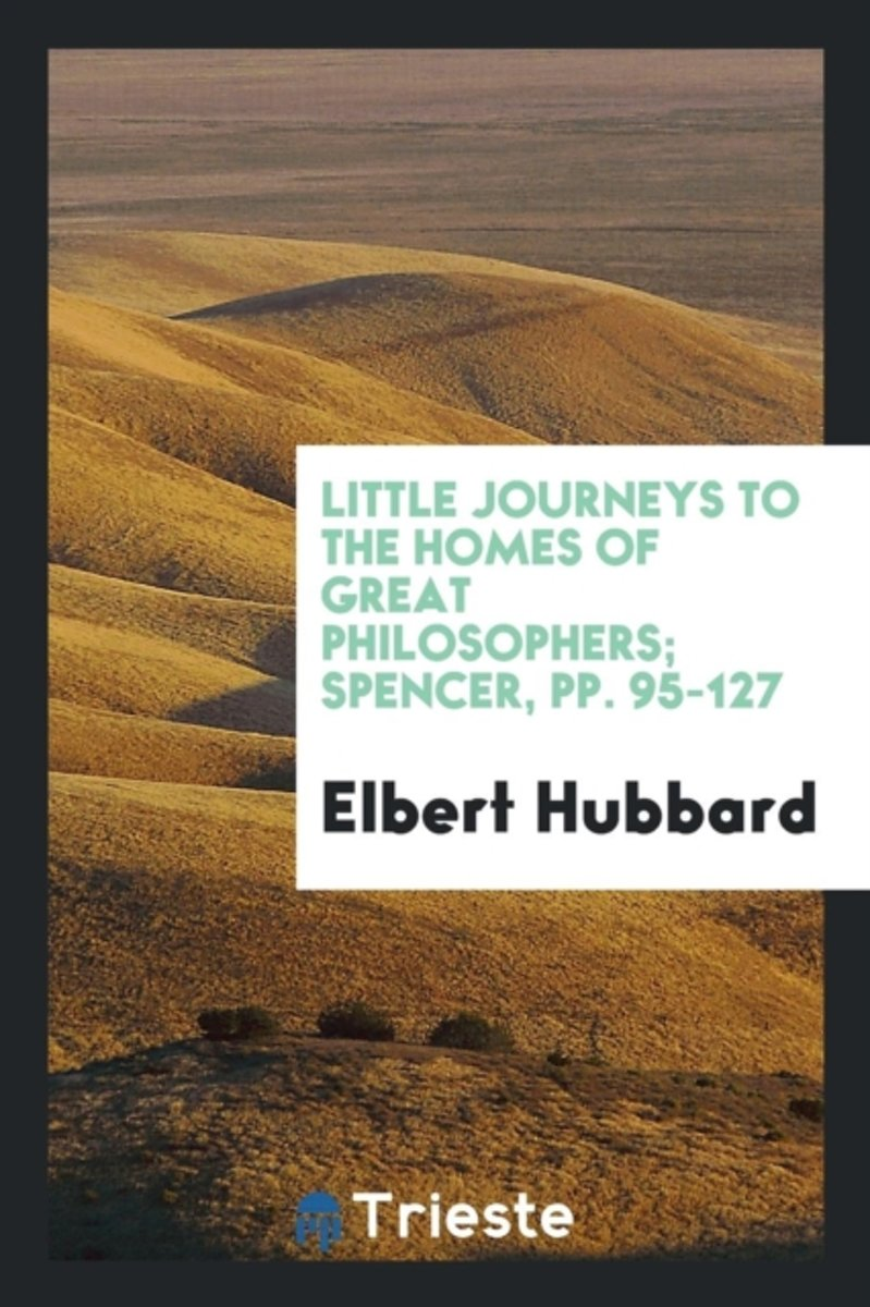 Little Journeys to the Homes of Great Philosophers; Spencer, Pp. 95-127