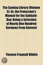 The Sunday Library (Volume 5); Or, The Protestant's Manual For The Sabbath-Day: Being A Selection Of Nearly One Hundred Sermons From Eminent