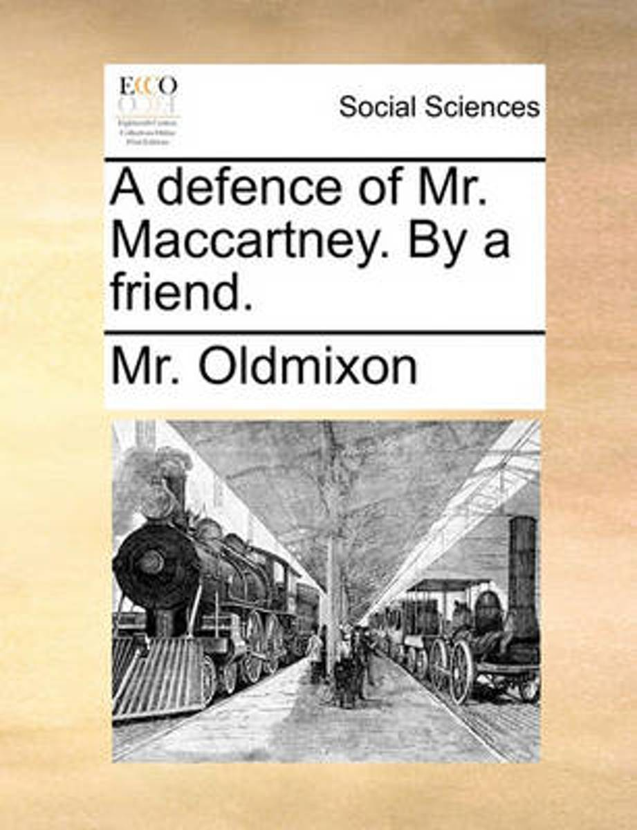 A Defence of Mr. Maccartney. by a Friend