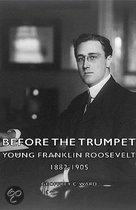Before The Trumpet - Young Franklin Roosevelt 1882-1905