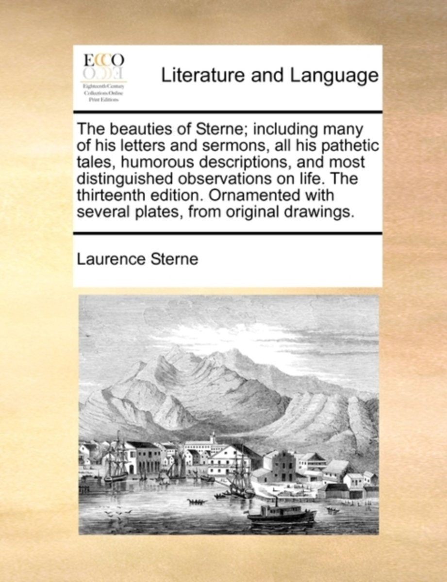 The Beauties of Sterne; Including Many of His Letters and Sermons, All His Pathetic Tales, Humorous Descriptions, and Most Distinguished Observations on Life. the Thirteenth Edition. Ornament