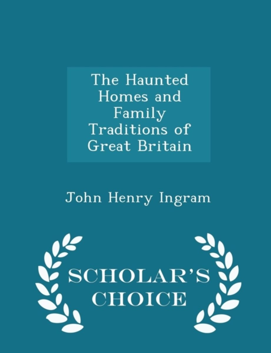 The Haunted Homes and Family Traditions of Great Britain - Scholar's Choice Edition