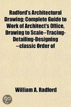 Radford's Architectural Drawing; Complete Guide to Work of Architect's Office, Drawing to Scale--Tracing-Detailing-Designing --Classic Order Of