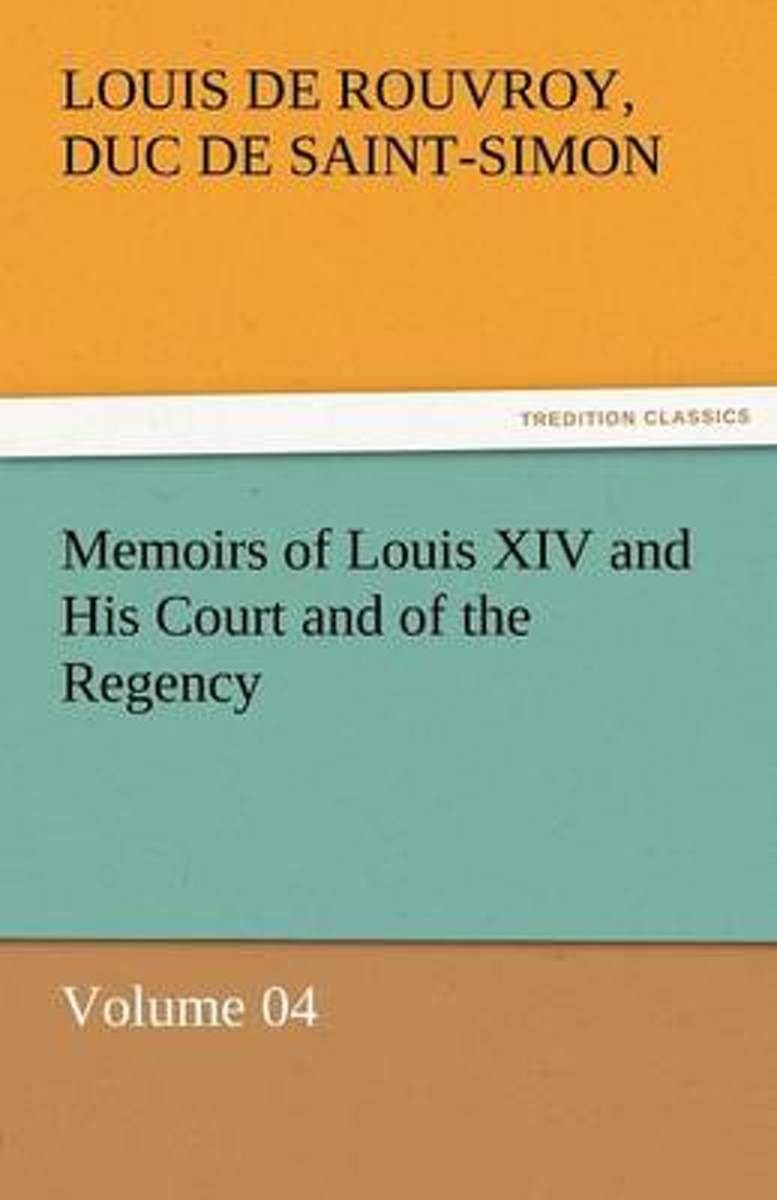 Memoirs of Louis XIV and His Court and of the Regency - Volume 04