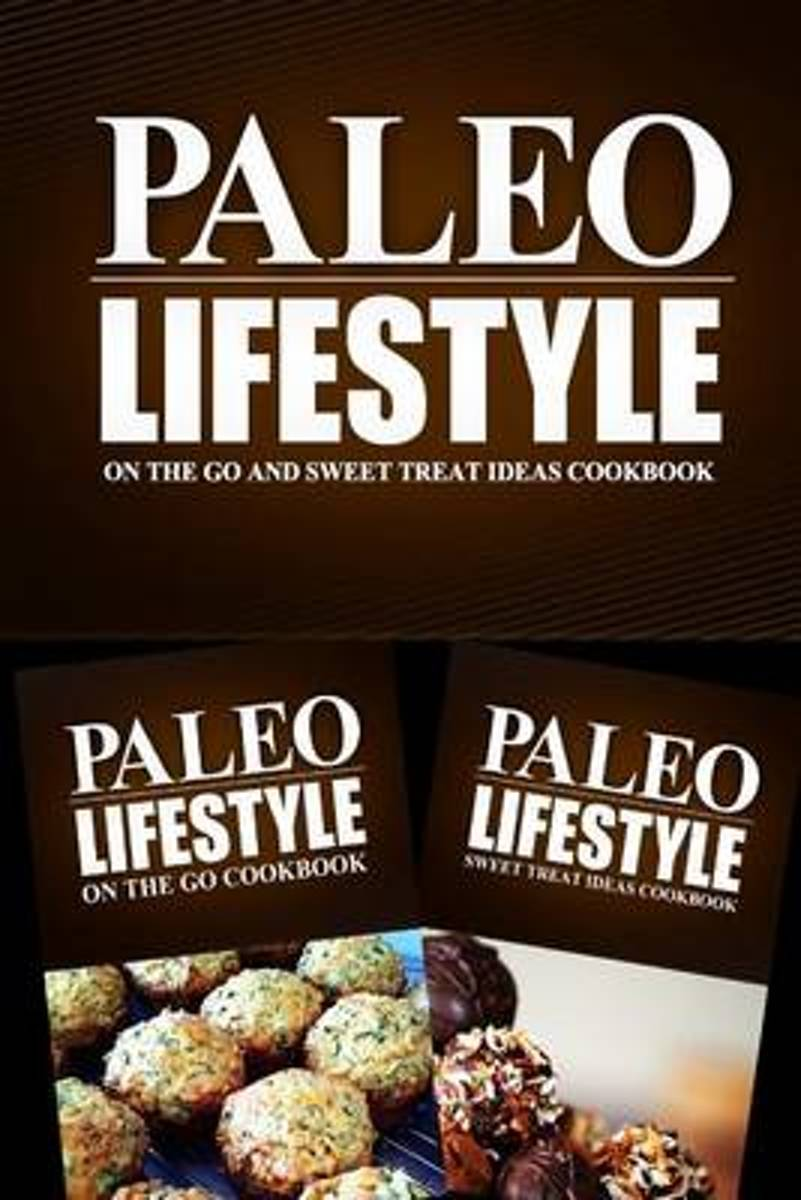 Paleo Lifestyle - On the Go and Sweet Treat Ideas Cookbook