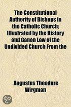 The Constitutional Authority Of Bishops In The Catholic Church; Illustrated By The History And Canon Law Of The Undivided Church From The Apostolic Ag