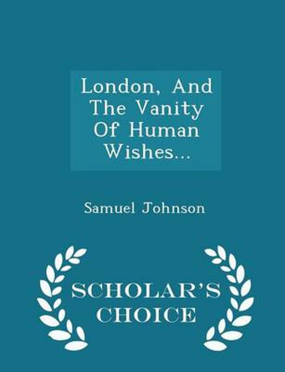 London, and the Vanity of Human Wishes... - Scholar's Choice Edition