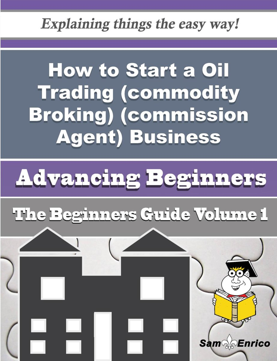 How to Start a Oil Trading (commodity Broking) (commission Agent) Business (Beginners Guide)