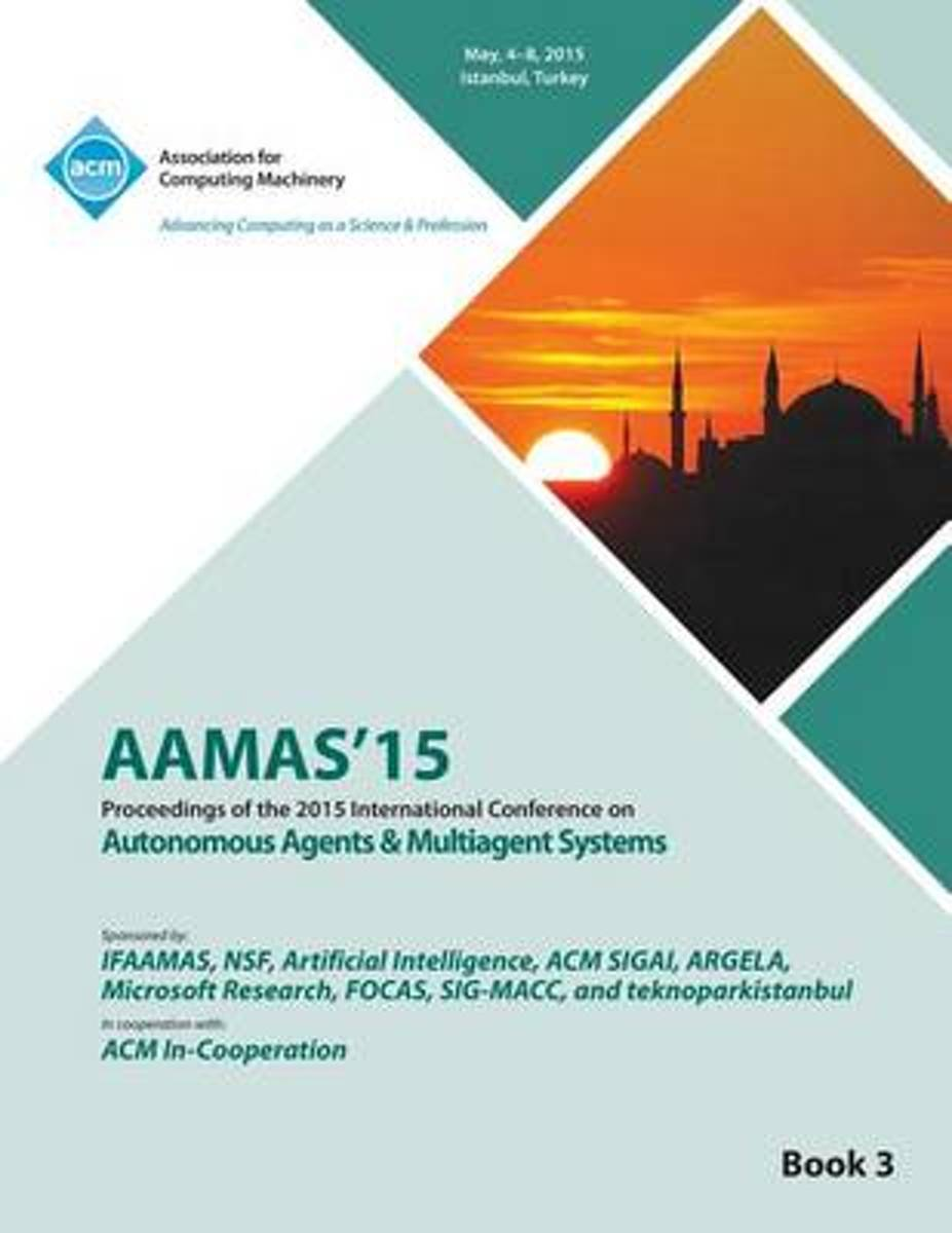 Aamas 15 International Conference on Autonomous Agents and Multi Agent Solutions Vol 3
