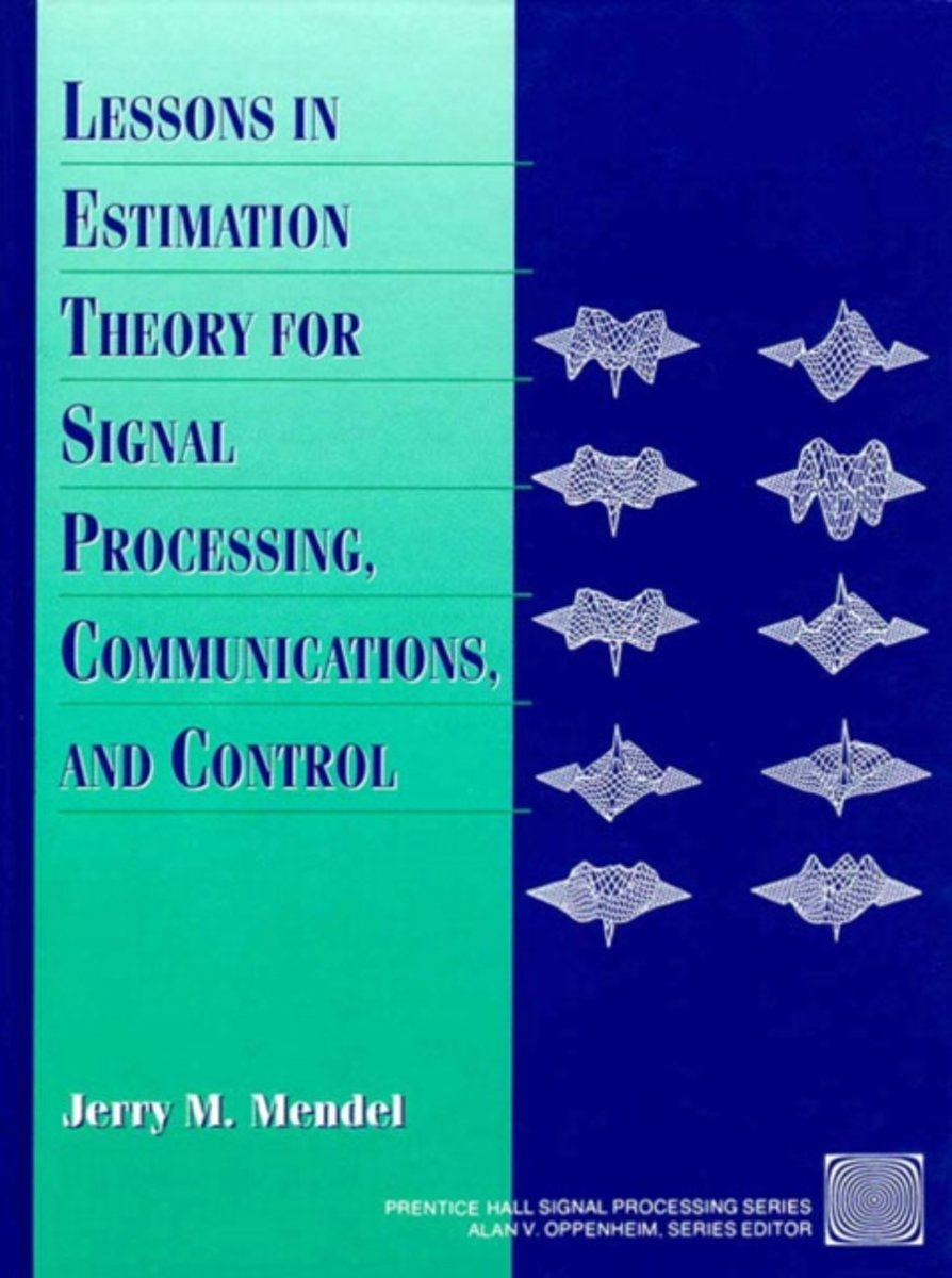 Lessons in Estimation Theory for Signal Processing, Communications, and Control