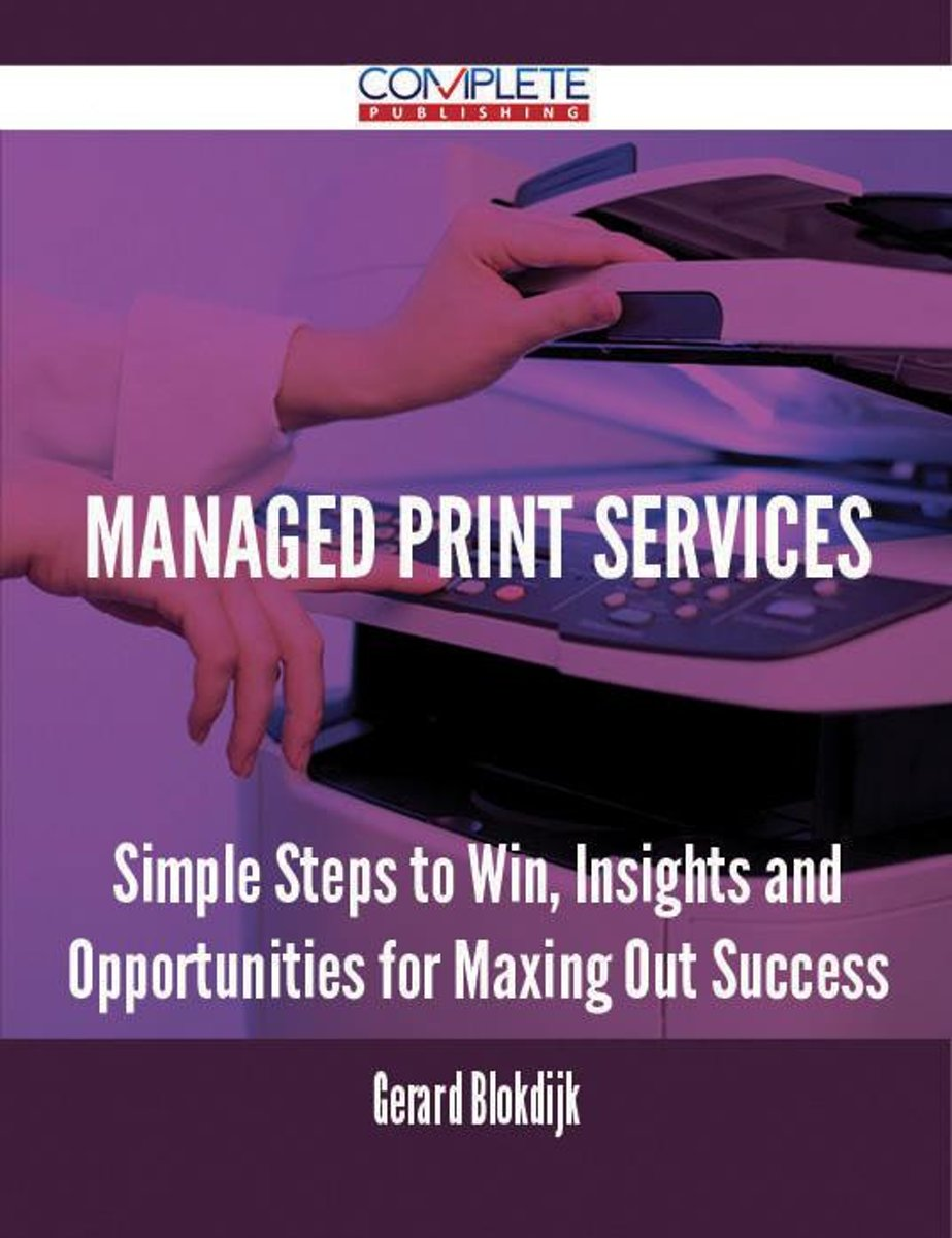Managed Print Services - Simple Steps to Win, Insights and Opportunities for Maxing Out Success