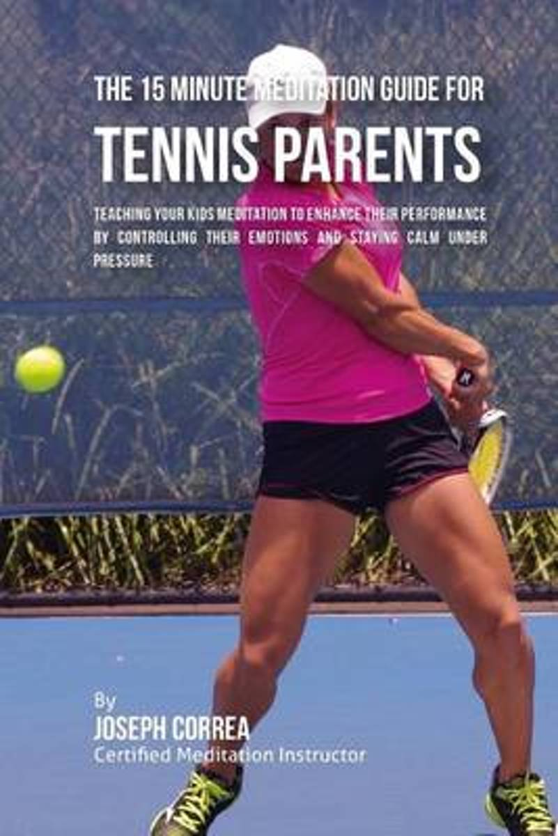 The 15 Minute Meditation Guide for Tennis Parents