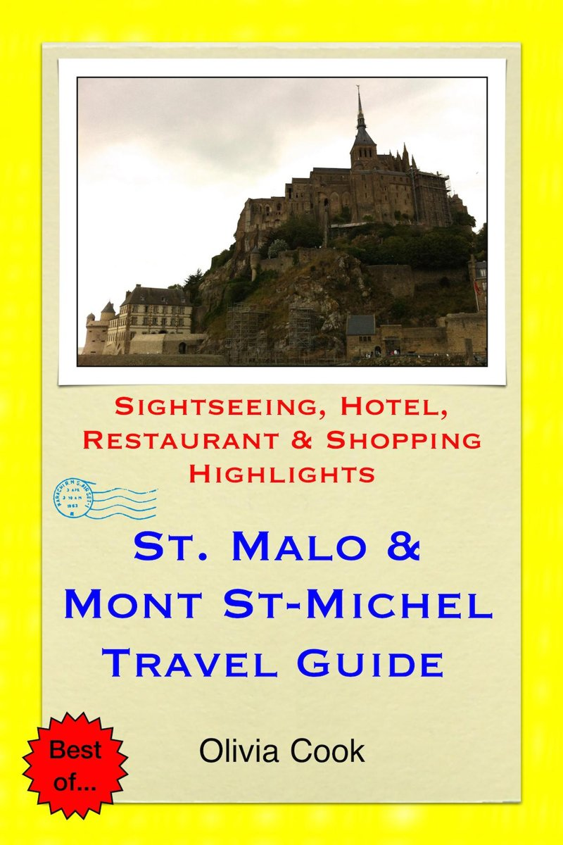 Saint Malo & Mont St-Michel Travel Guide - Sightseeing, Hotel, Restaurant & Shopping Highlights (Illustrated)