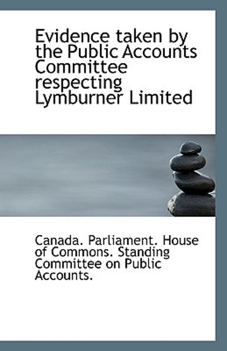 Evidence Taken by the Public Accounts Committee Respecting Lymburner Limited