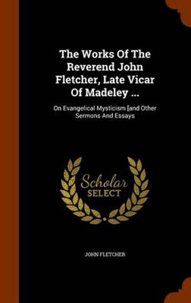 The Works of the Reverend John Fletcher, Late Vicar of Madeley ...