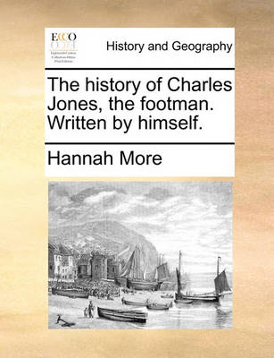 The History of Charles Jones, the Footman. Written by Himself