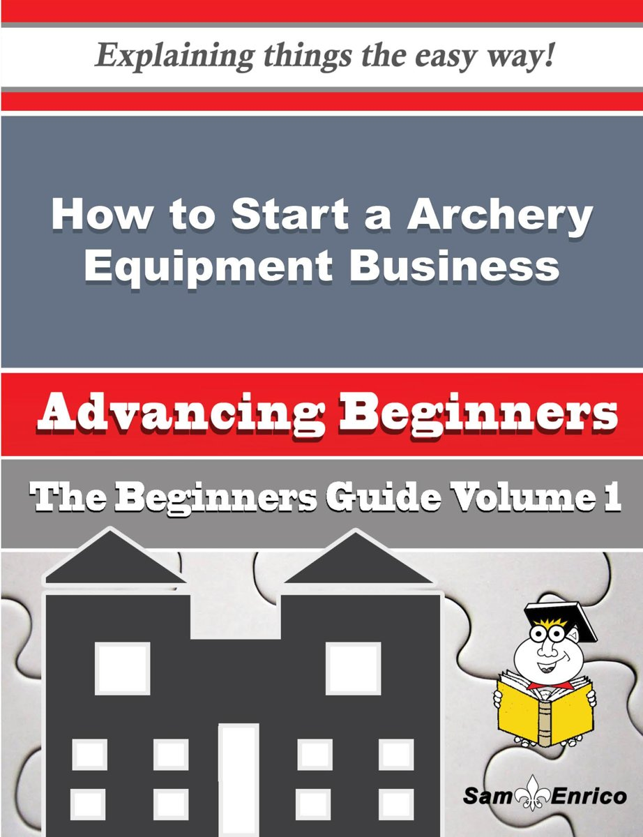 How to Start a Archery Equipment Business (Beginners Guide)