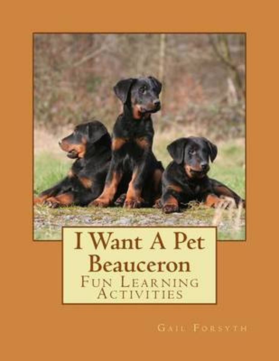 I Want a Pet Beauceron