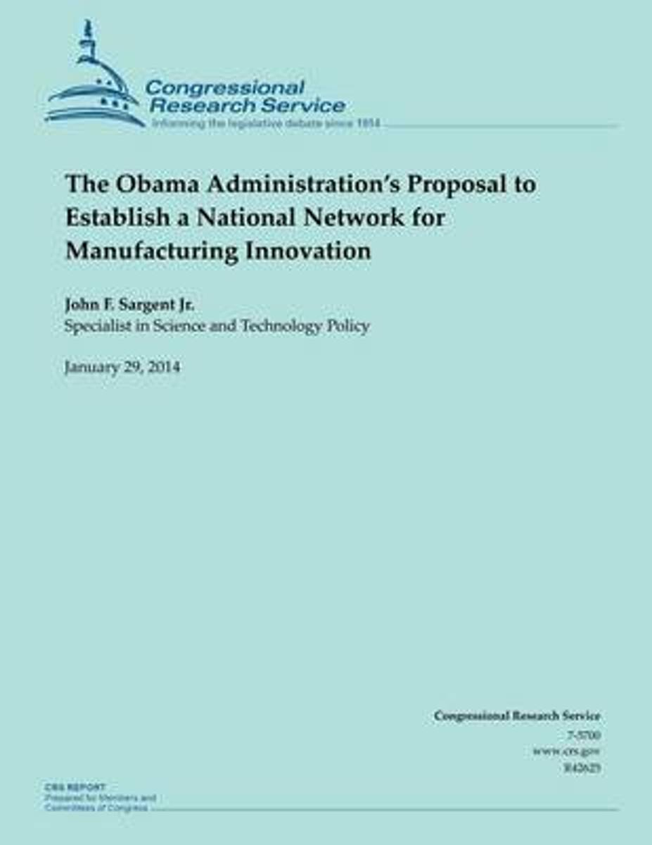 The Obama Administration?s Proposal to Establish a National Network for Manufacturing Innovation