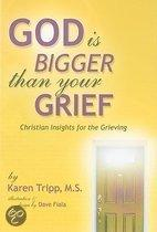 God Is Bigger Than Your Grief