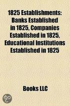 1825 Establishments: Banks Established In 1825, Companies Established In 1825, Educational Institutions Established In 1825