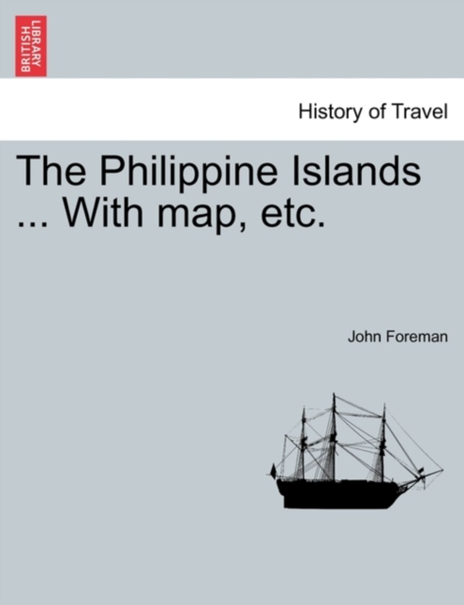 The Philippine Islands ... with Map, Etc. in One Volume
