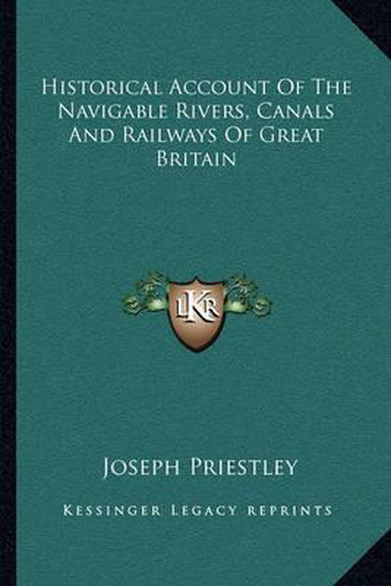 Historical Account of the Navigable Rivers, Canals and Railways of Great Britain