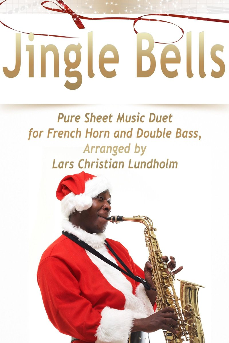 Jingle Bells Pure Sheet Music Duet for French Horn and Double Bass, Arranged by Lars Christian Lundholm