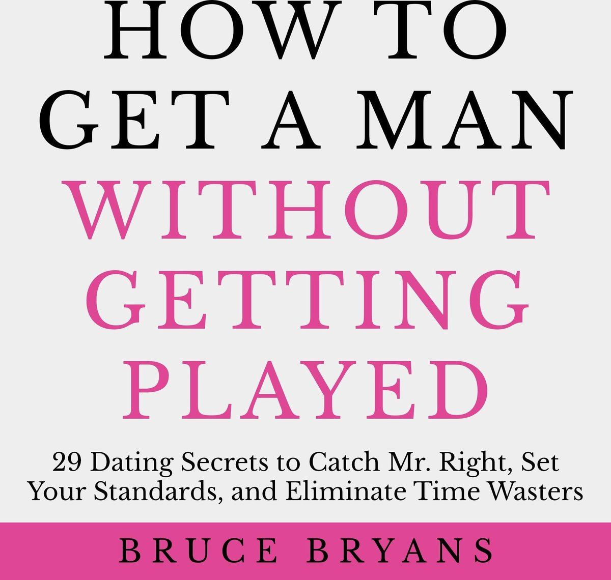How To Get A Man Without Getting Played