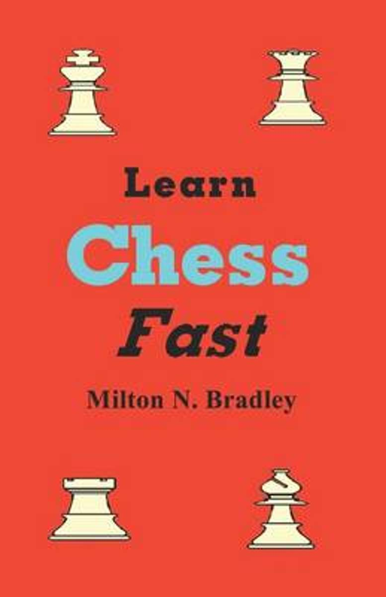 Learn Chess Fast with Milton N. Bradley