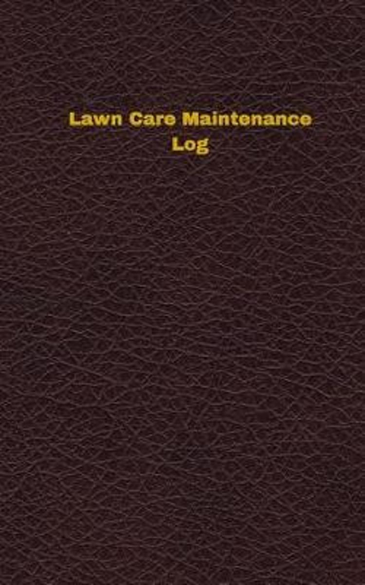 Lawn Care Maintenance Log (Logbook, Journal - 96 Pages, 5 X 8 Inches)