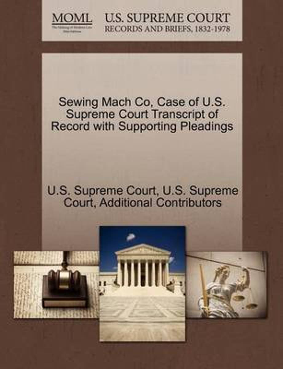 Sewing Mach Co, Case of U.S. Supreme Court Transcript of Record with Supporting Pleadings