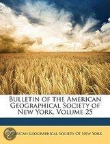 Bulletin Of The American Geographical Society Of New York, Volume 25