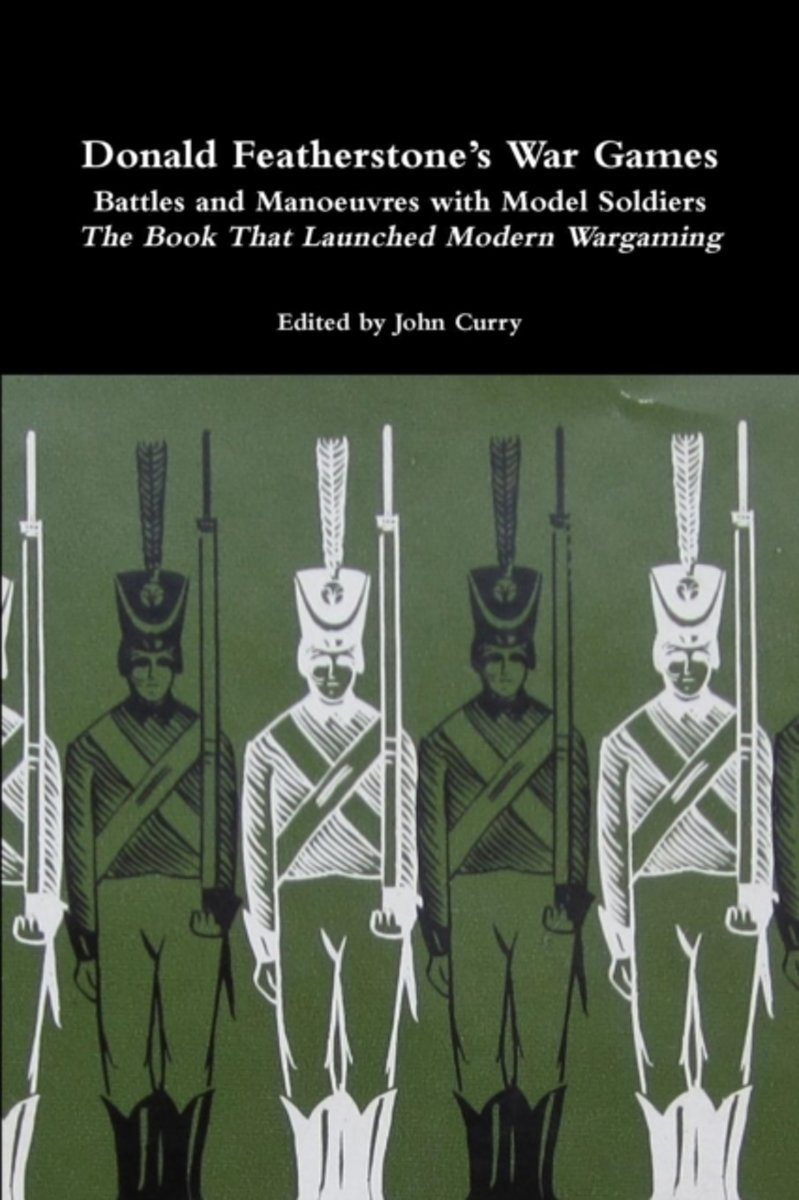Donald Featherstone's War Games Battles and Manoeuvres with Model Soldiers the Book That Launched Modern Wargaming