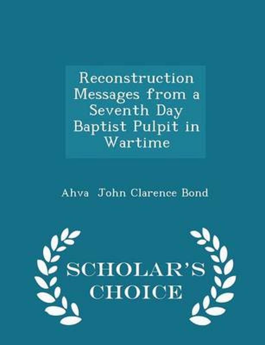 Reconstruction Messages from a Seventh Day Baptist Pulpit in Wartime - Scholar's Choice Edition