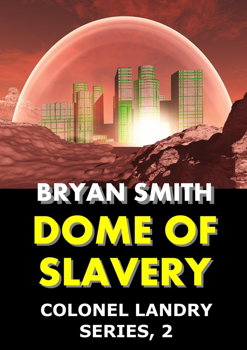 Dome of Slavery: Colonel Landry Series, 2