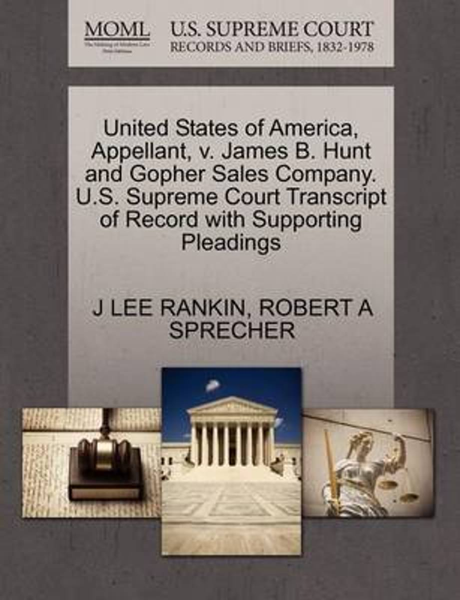 United States of America, Appellant, V. James B. Hunt and Gopher Sales Company. U.S. Supreme Court Transcript of Record with Supporting Pleadings