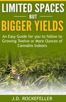 Limited Spaces but Bigger Yields: An Easy Guide for You to Follow to Growing Twelve or More Ounces of Cannabis Indoors